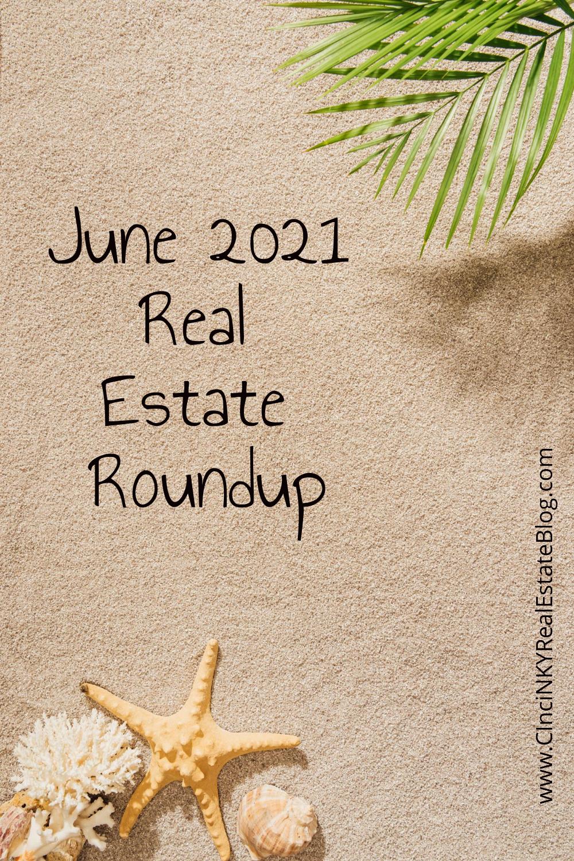 June 2021 Real Estate Roundup